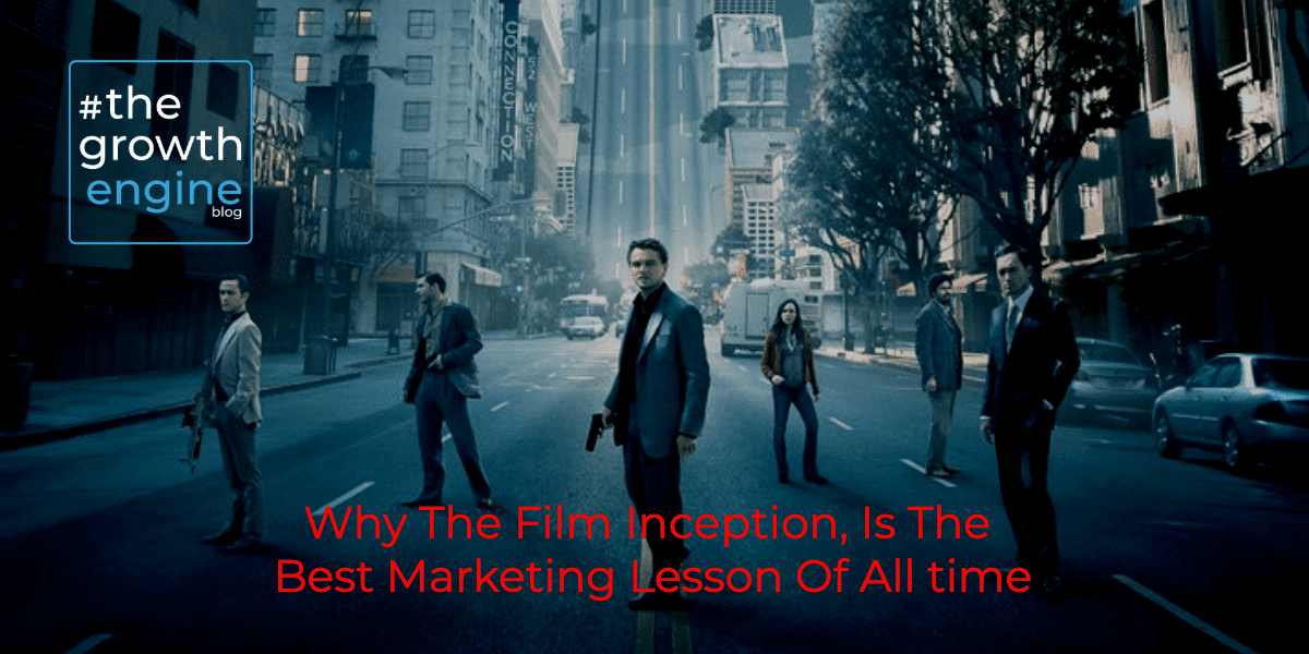 GEC - Article - Why The Film Inception, Is The Best Marketing Lesson Of All time - Blog Header community copy (1)